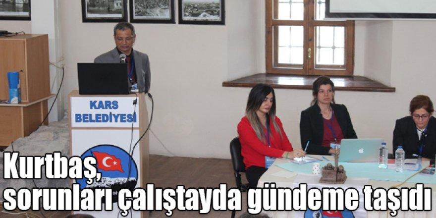 Kurtbaş, Kars'ın öncelikli sağlık sorunlarını çalıştayda gündeme taşıdı