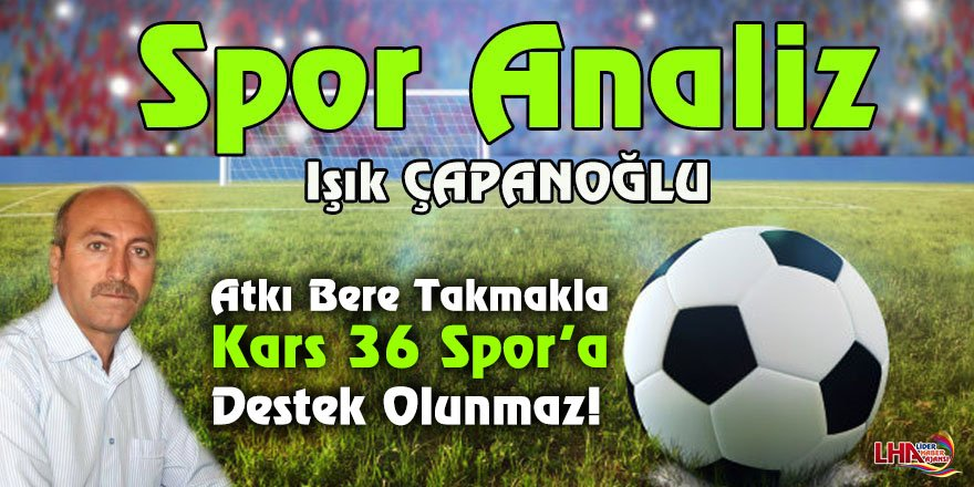 Atkı Bere Takmakla Kars 36 Spor'a Destek Olunmaz!