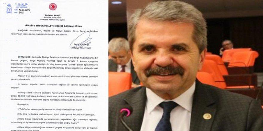 İYİ Parti Milletvekili Bahşi,Berat Akbayrak'a Kars TÜİK hizmet binasını sordu
