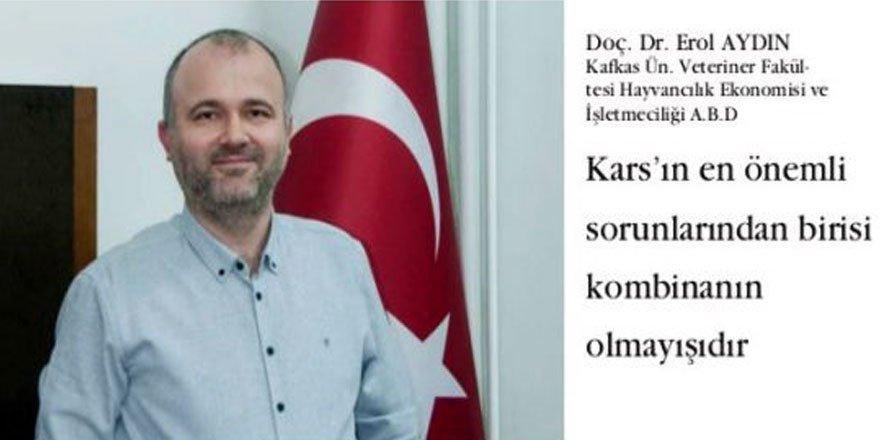 """Doç. Dr. Erol Aydın : """"Kars'ın en önemli sorunlarından birisi kombinanın olmayışıdır"""""""
