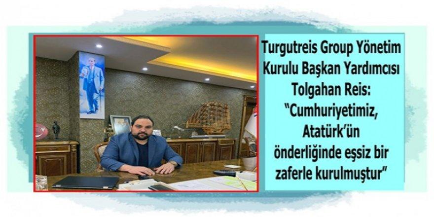 """Tolgahan Reis : """"Cumhuriyetimiz, Atatürk'ün önderliğinde eşsiz bir zaferle kurulmuştur"""""""
