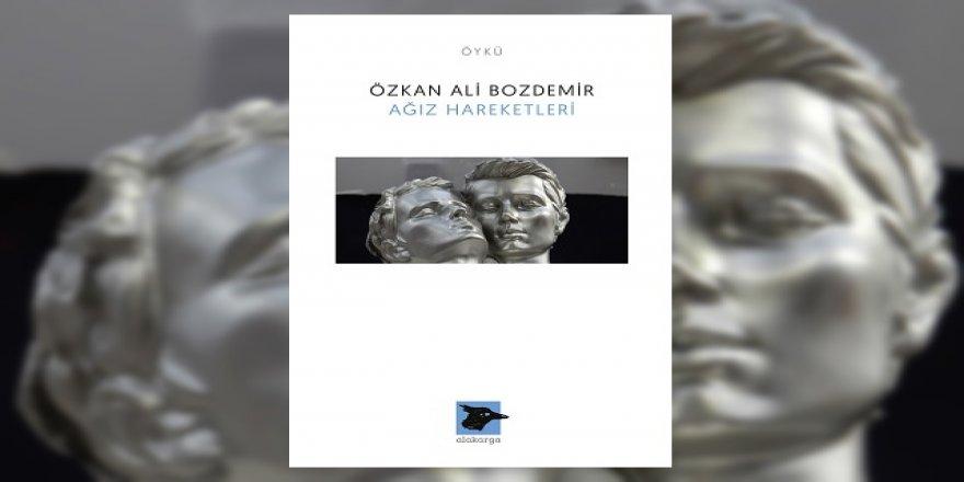 Özkan Ali Bozdemir'den karanlığa yazılmış öyküler: Ağız Hareketleri