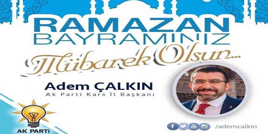 AK Parti Kars İl Balkanı Adem Çalkın'ın Ramazan Bayramı mesajı