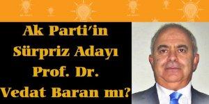 Ak Parti'in Sürpriz Adayı Prof. Dr. Vedat Baran mı?