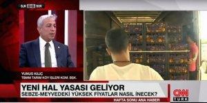 Yunus Kılıç, CNN TÜRK ekranlarında yeni hal yasasıyla ilgili açıklamalarda bulundu