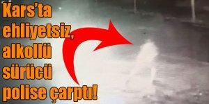 Kars'ta ehliyetsiz, alkollü sürücü polise çarptı!
